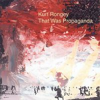 Kurt Rongey - That Was Propaganda