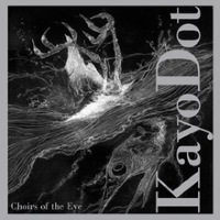 Choirs of the Eye by Kayo Dot